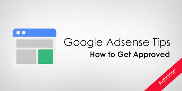 Google Adsense Approval Tricks to Before Applying